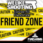 We Like Shooting 153 – Friend Zone