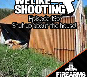 WLS 195 – Shutup about the house!