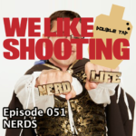 We Like Shooting Double Tap 051 – Nerds
