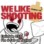 We Like Shooting Double Tap 052 – I am a fan of fiction