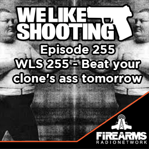 WLS 255 – Beat your clone's ass tomorrow