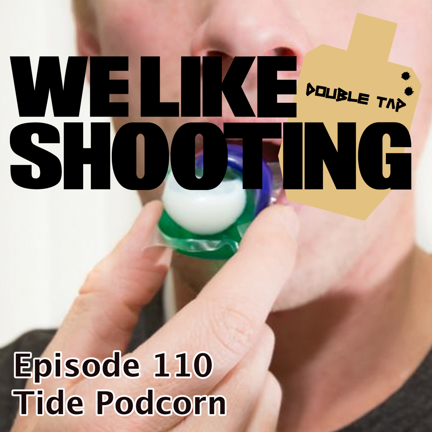 WLS Double Tap 110 - Tide Podcorn - We Like Shooting