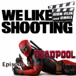 WLS Gunflix & Chill 005 – Deadpool