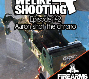 WLS 142 – Aaron shot the chrono