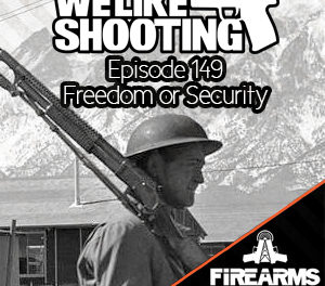 We Like Shooting 149 – Freedom or Security